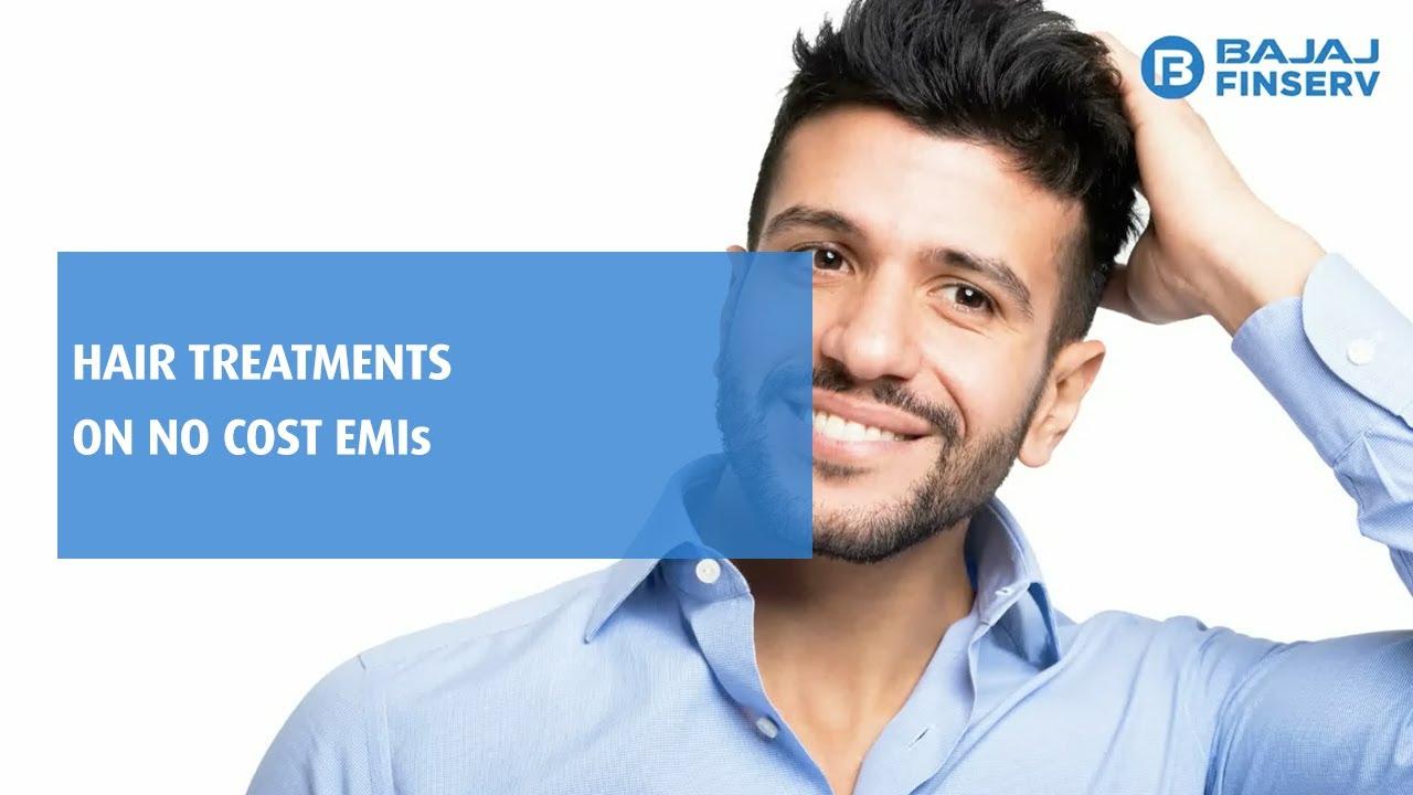Hair Treatments on No Cost EMIs   Bajaj Finserv