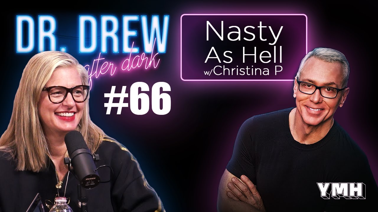 Download Ep. 66 Nasty As Hell w/ Christina P   Dr. Drew After Dark