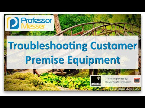 Troubleshooting Customer Premise Equipment - CompTIA Network+ N10-006 - 4.8