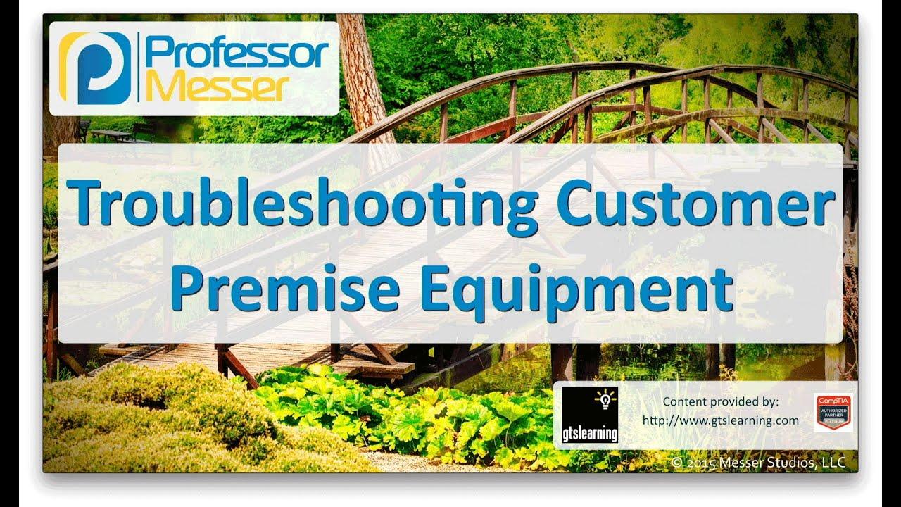 Troubleshooting Customer Premise Equipment - CompTIA Network+ N10-006 - 4.8