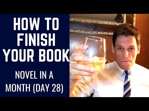 Write a Novel in a Month HOW TO FINISH YOUR BOOK (Day 28)