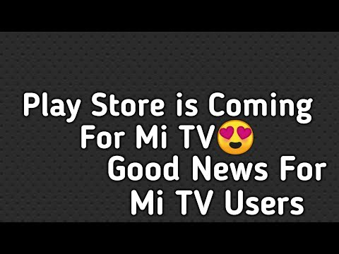 Good News For Mi TV Users | Play Store is Coming to Mi TV