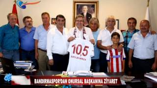 BANDIRMASPOR'DAN ONURSAL BAŞKANINA ZİYARET