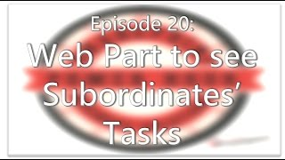 SharePoint Power Hour  Episode 20   Web Part to see Subordinates' Tasks