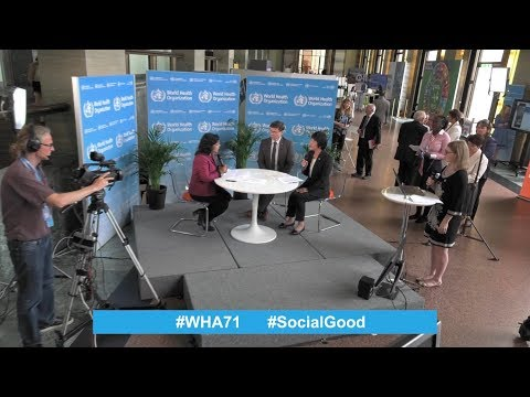 "Live from the World Health Assembly: ""World Health +SocialGood"" of 22 May 2018"