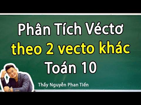 Phân Tích Véc Tơ Theo 2 Véc Tơ Khác - Toán 10   Thầy Nguyễn Phan Tiến