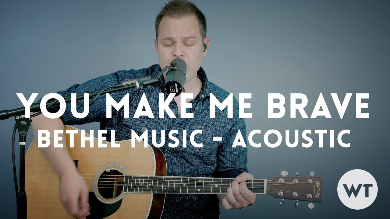 You make me brave bethel music acoustic with chords youtube hexwebz Images