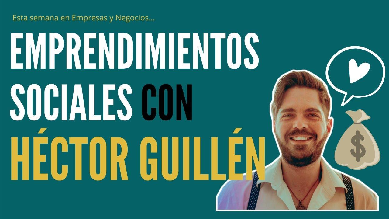 Download EMPRENDIMIENTOS SOCIALES con Héctor Guillén | Empresas y Negocios | #QuédateEnCasa | video 13