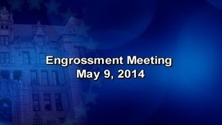Engrossment Meeting May 9, 2014
