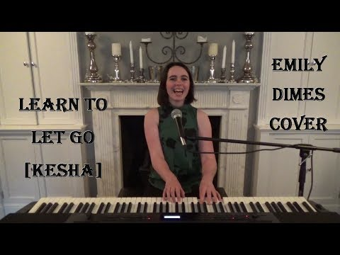 Learn To Let Go - Kesha - Emily Dimes Cover