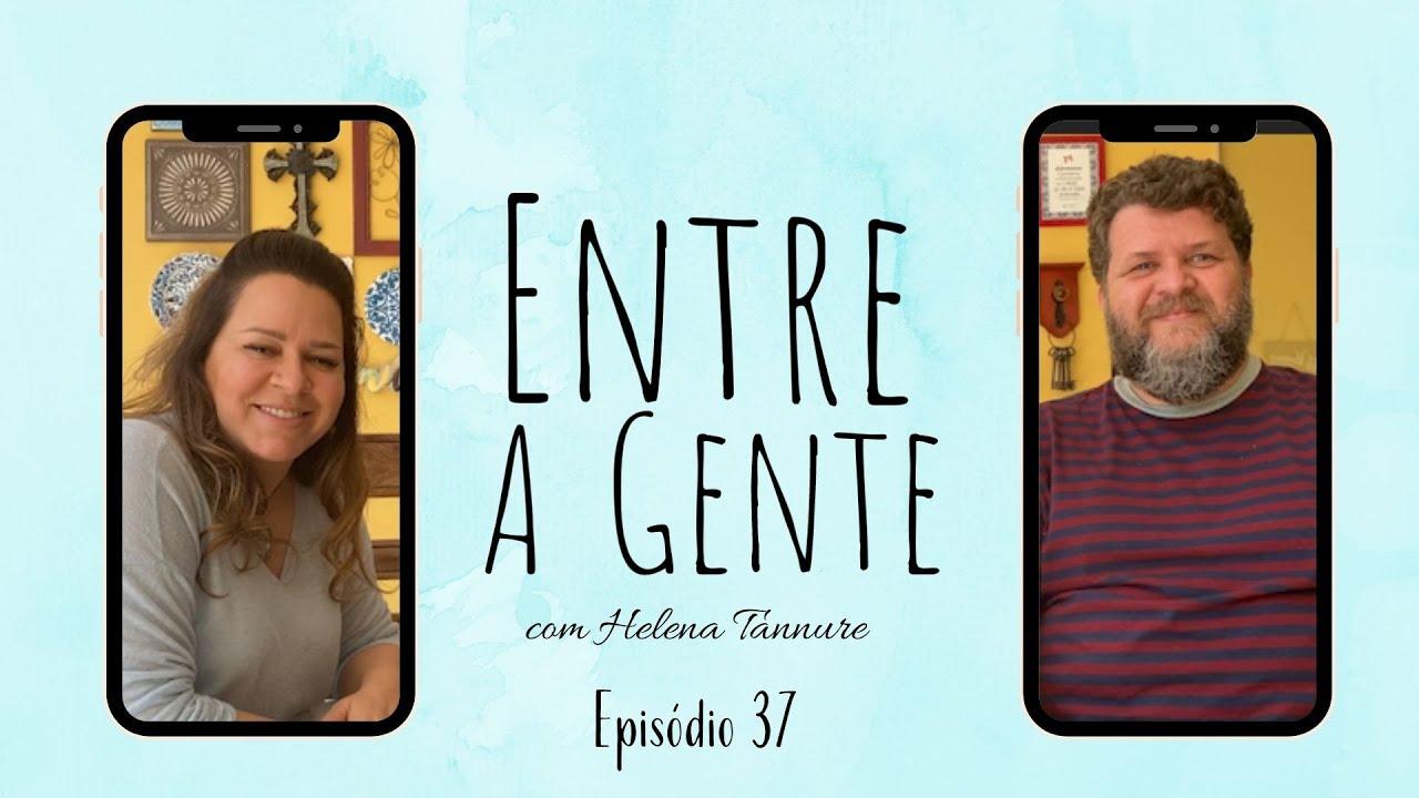 Entre a Gente com Helena Tannure - Episódio 37