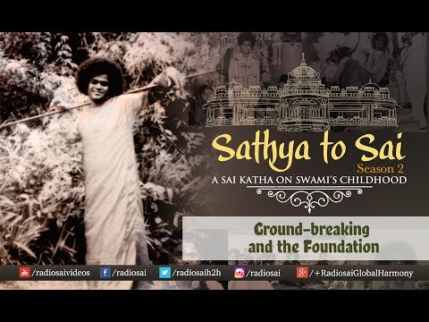 Sathya to Sai (Episode 23) - Ground-breaking and the Foundation | Sathya Sai Katha