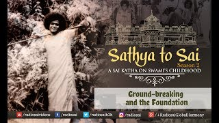 Sathya to Sai (Episode 23) - Ground-breaking and the Foundation | Sathya Sai Katha