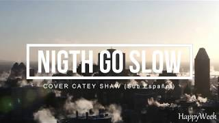 night go slow catey shaw sub español