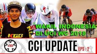 CCI UPDATE : INDONESIA Ada Wakil Di UCI WC 2018 , Tour De Ijen Siap Digelar | Eps:2
