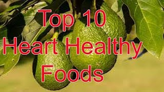 Top 10 Best Heart Healthy Super Foods List  10 Best Foods For Heart Healthy 2017