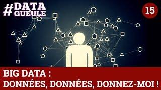 Big data : données, données, donnez-moi ! #DATAGUEULE 15
