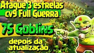 3 ESTRELAS COM 75 GOBLINS CV9 FULL GUERRA | POS ATUALIZAÇÃO | CLASH OF CLANS