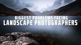 The Biggest Problems Faced by Landscape Photographers…..and how to fix them!!