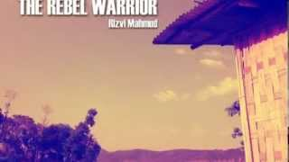 The Rebel Warrior By Rizvi Mahmud (mp3 download link)