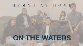 ON THE WATERS (LIVE) - Hymns at Home w/ Steadfast Worship (c/o Salt + Light Media)