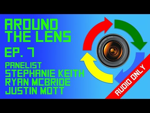 Around the Lens - Episode 7 - Stephanie Keith, Ryan McBride, Justin Mott - Audio Only