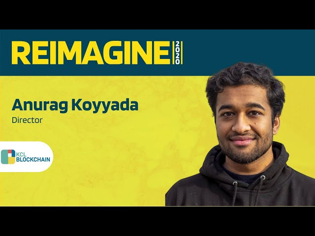 REIMAGINE2020 v2.0 - Anurag Koyyada - King's College London Blockchain Society