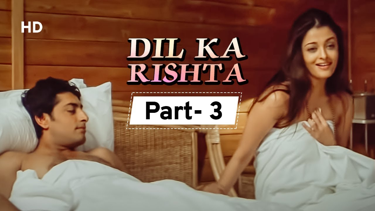 Download Dil Ka Rishta {HD} - Movie In Parts 03   Arjun Rampal - Aishwarya Rai - Paresh Rawal
