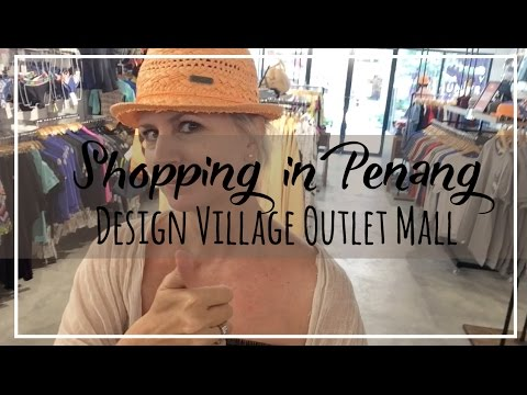 Shopping in Penang | Design Village Biggest Outlet Mall in Malaysia