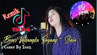 Download Mp3 Dj Benci Ku Sangka Sayang Cover Ines Sonia Tik Tok Virall Remik Full Bass 2019