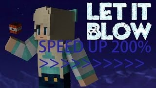 "Speed Up 200% - ""Let It Blow"""