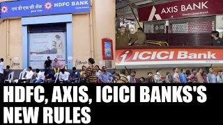 HDFC, Axis & ICICI Banks change transaction rules; all you need to know