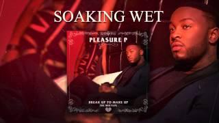 Pleasure P Soaking Wet Audio.mp3