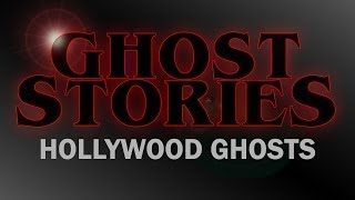 Ghost Stories Hollywood Ghosts