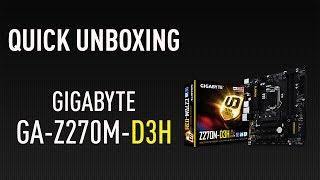 Quick Unboxing: GIGABYTE Z270M-D3H