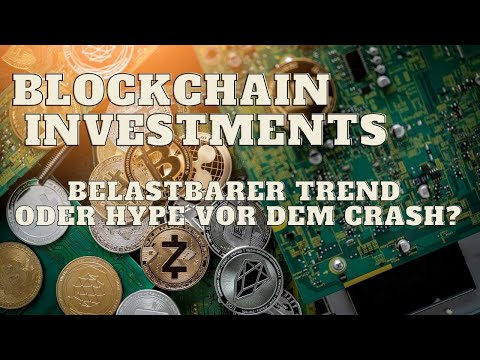 Blockchain Investments – belastbarer Trend oder Hype vor dem Crash?