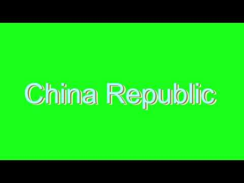 How to Pronounce China Republic