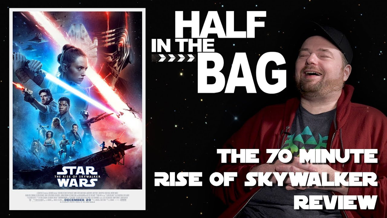 Half In The Bag The 70 Minute Rise Of Skywalker Review Youtube