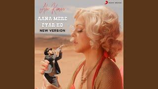 Aana Mere Pyar Ko (New Version)