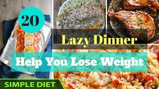 Simple Diet - 20 Lazy Dinner Recipes for Weight Loss | Meal Plan