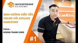 Affiliate Marketing là gì? Định Hướng Kiếm Tiền Online Cho Người Mới | ACCESSTRADE Academy #1