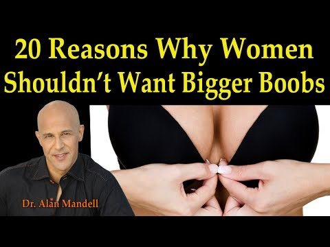 20 Medical Reasons Why Women Shouldn't Want Bigger Boobs - Dr. Alan Mandell D.C.