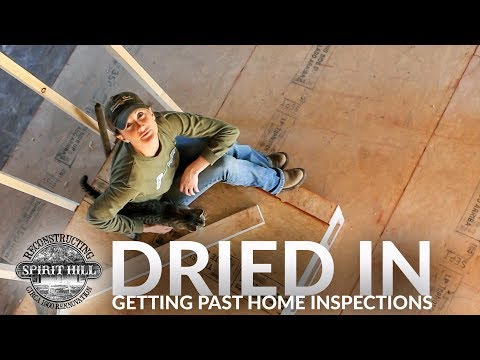 Dried In  - Reconstructing Spirit Hill Episode 4 (THE DRY-IN INSPECTION, Home Renovation)