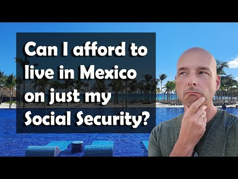 Can I afford to live in Mexico on Social Security?