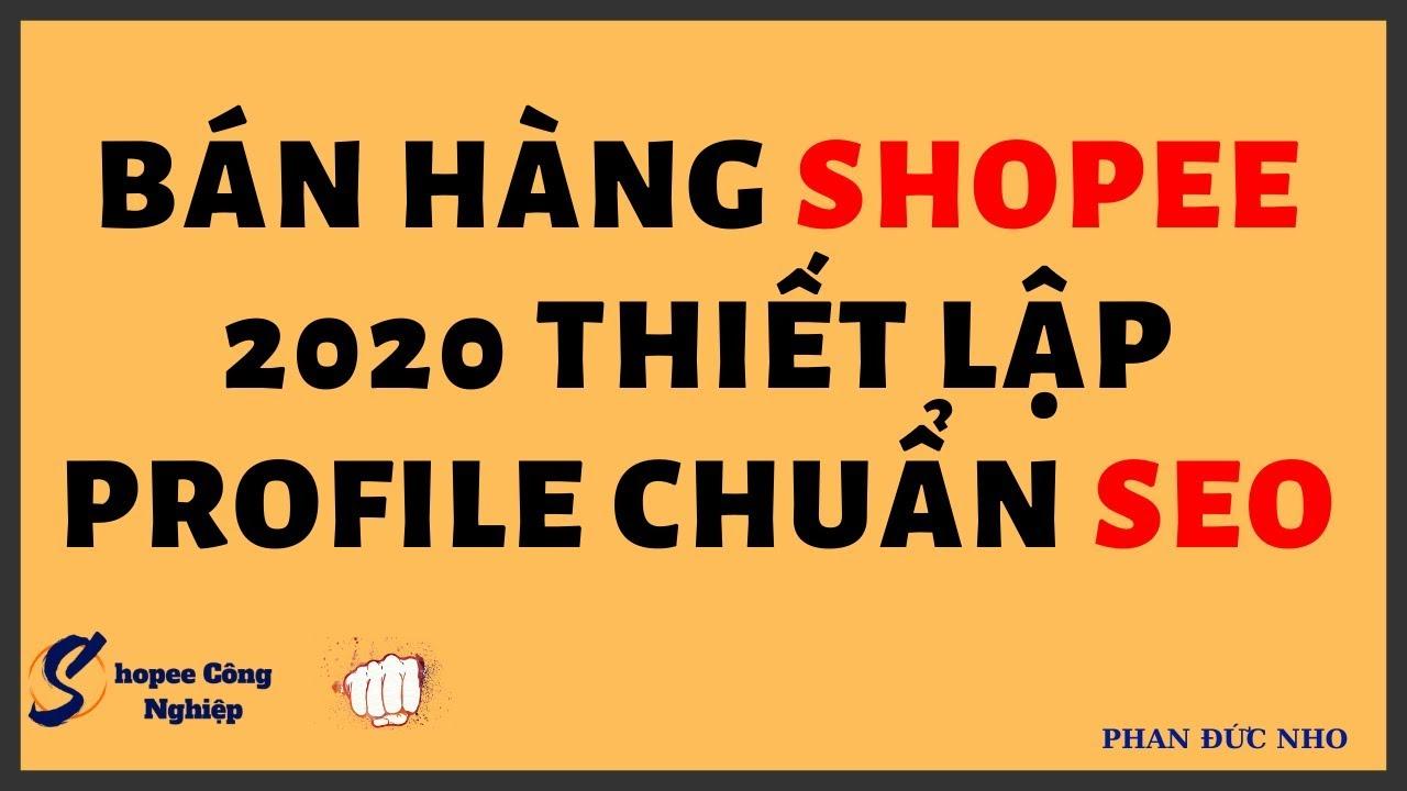 Bán Hàng Shopee 2020 Thiết Lập Shop Chuẩn SEO
