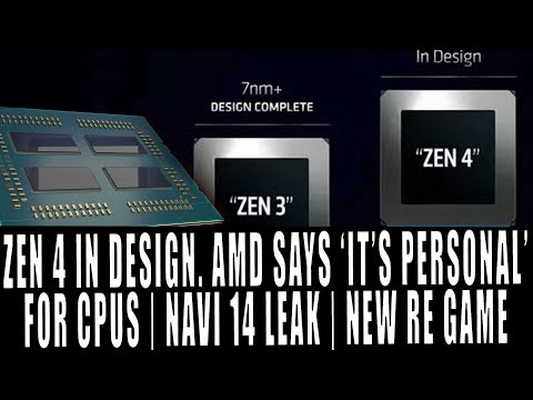 AMD Says 'It's Personal' | Zen 3 Complete Zen 4 Underway | Navi 14 Leak |  New Resident Evil Incoming