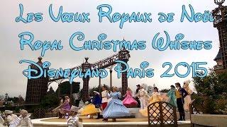 2015 Noel Disneyland Paris - Les Vœux Royaux de Noël / Royal Christmas Whishes [1080 HD]