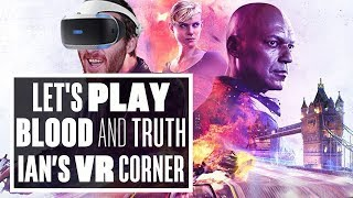 Blood and Truth gameplay - Ian's VR Corner LIVE (Let's Play Blood and Truth VR)