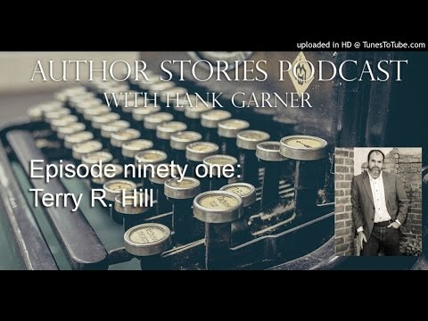 Author Stories Episode 91 |Terry R. HIll Interview