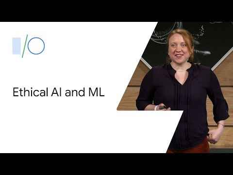 Writing the Playbook for Fair & Ethical Artificial Intelligence & Machine Learning (Google I/O'19)